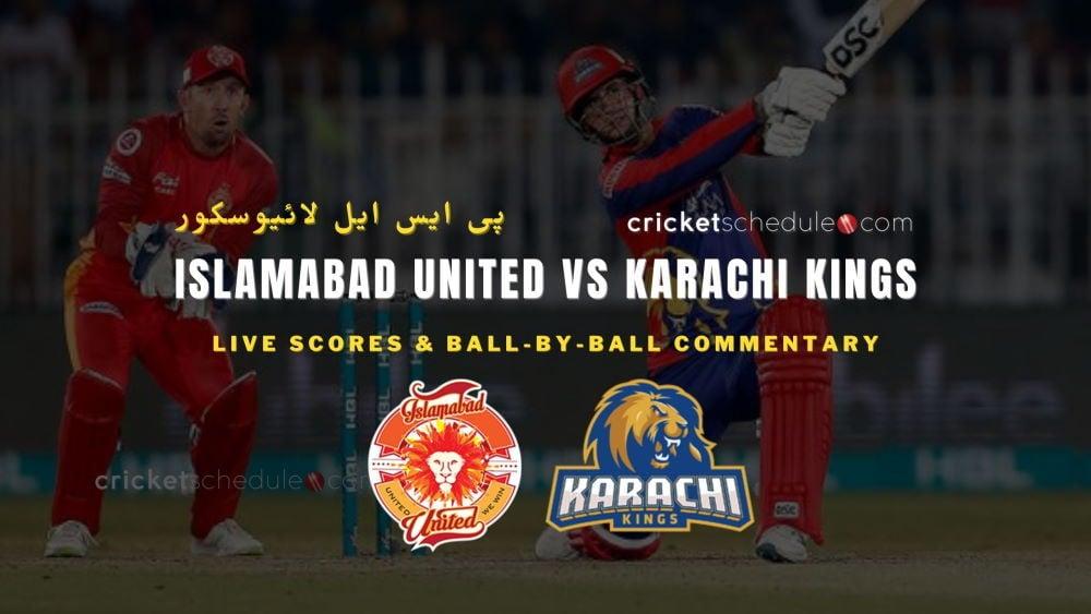 Islamabad United vs Karachi Kings Live Score & Commentary