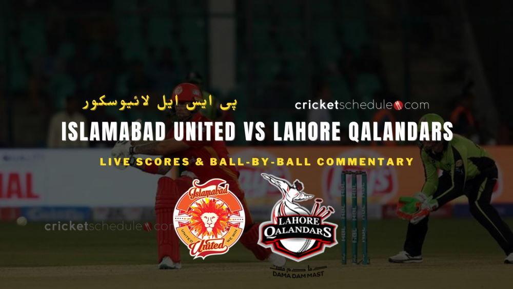 Islamabad United vs Lahore Qalandars Live Score & Commentary
