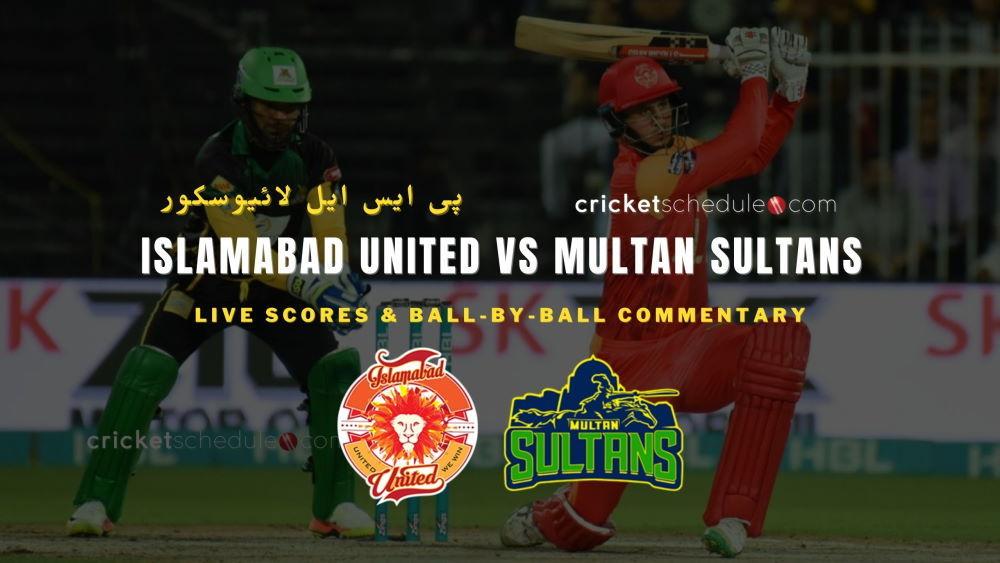 Islamabad United vs Multan Sultans Live Score & Commentary