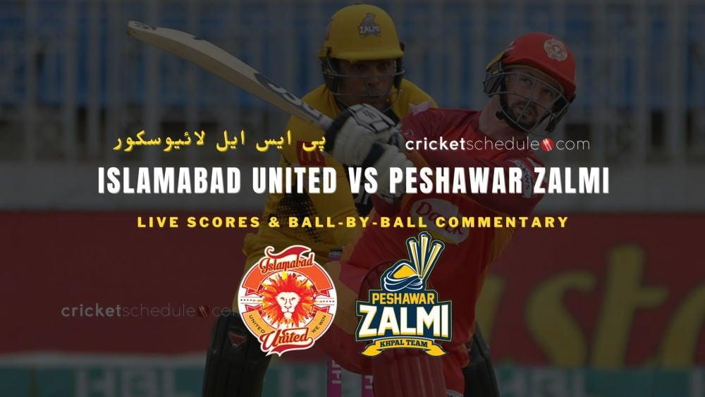 Islamabad United vs Peshawar Zalmi Live Score & Commentary