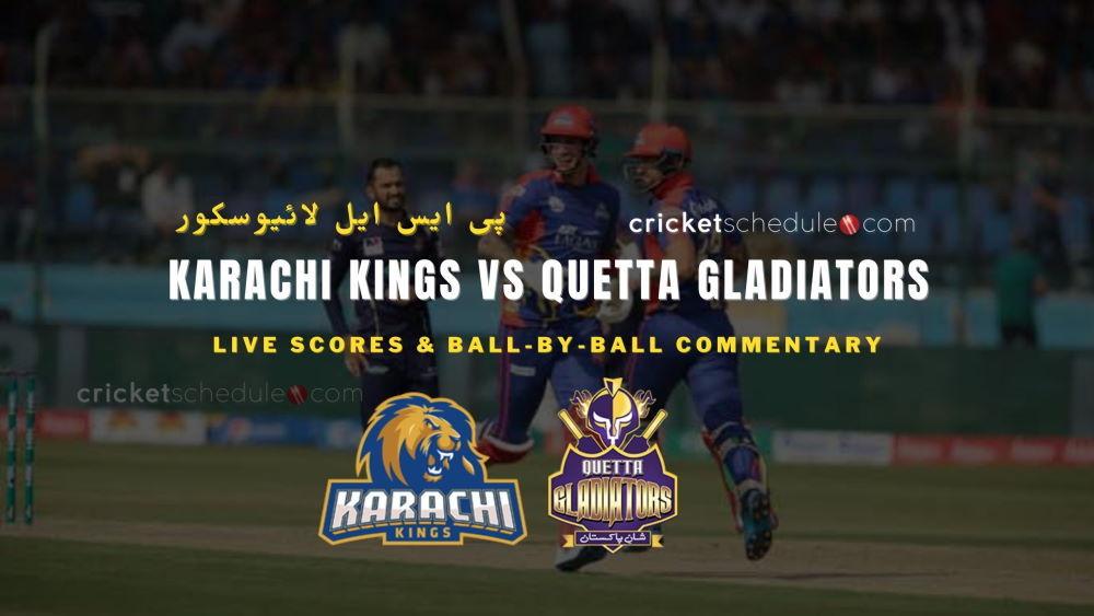 Karachi Kings vs Quetta Gladiators Live Score & Commentary