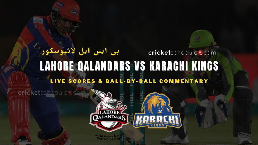 Lahore Qalandars vs Karachi Kings Live Score & Commentary