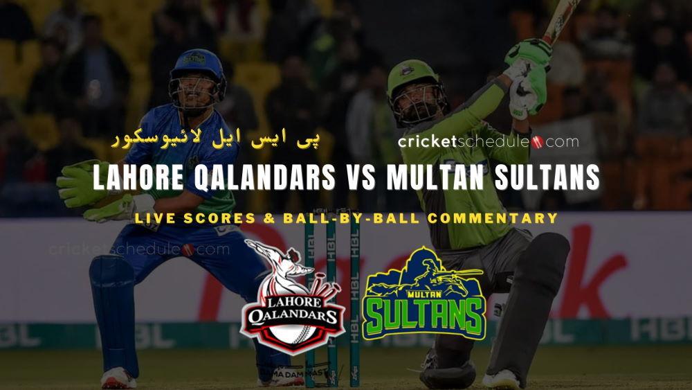 Lahore Qalandars vs Multan Sultans Live Score & Commentary