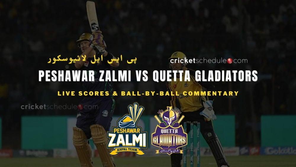 Peshawar Zalmi vs Quetta Gladiators Live Score & Commentary